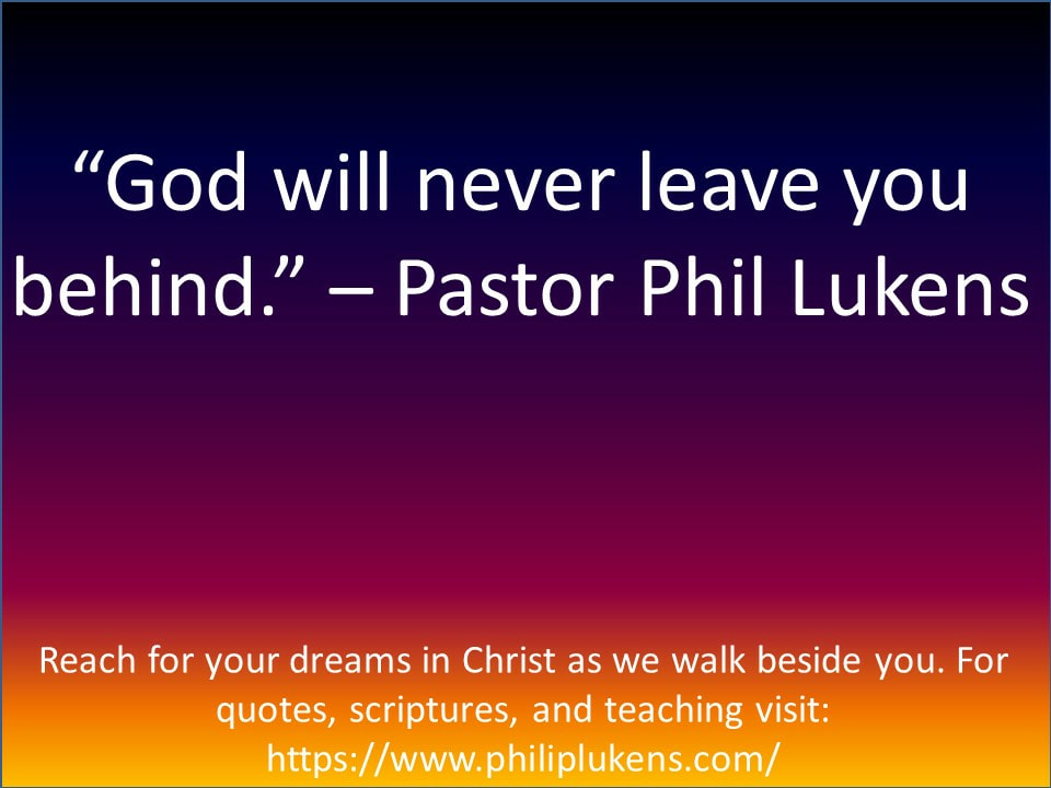 god will never leave you behind lukens ministries